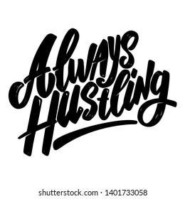 Always hustling. Lettering phrase on white background. Design element for poster, card, banner, emblem, sign. Vector illustration