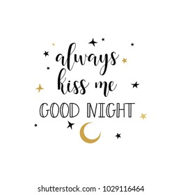 always kiss me good night. Modern brush calligraphy. Cute print for greeting card, t-shirt. Phrase for Valentine's day.