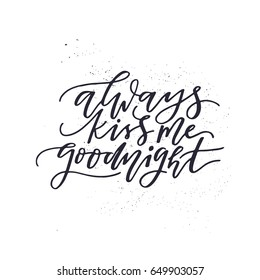 Always kiss me goodnight. Handdrawn romantic lettering quote. Vector typography.