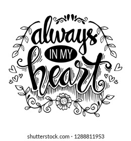 Always in my heart phrase hand lettering. Motivational quote.
