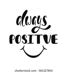 Always positive. Inspirational quote about happiness. Modern calligraphy phrase with hand drawn smile. Simple vector lettering for print and poster.