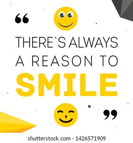 there's always a reason to smile