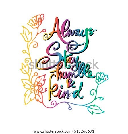 Always Stay Humble Kind Calligraphy Inspirational Stock Vector
