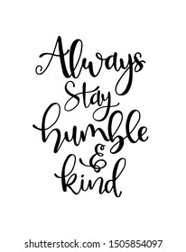 Always stay humble and kind, hand written lettering. Inspirational quote. Vector illustration