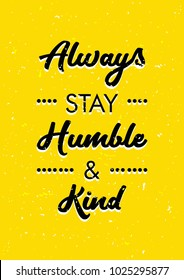 Always stay humble and kind. Inspirational quotes poster. Cute yellow ready for print A4, A3, and A1.