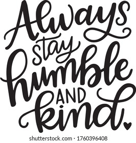 always stay humble and kind inspirational quotes and motivational typography art lettering composition vector