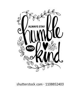 Always stay humble and kind lettering. Inspirational quote.
