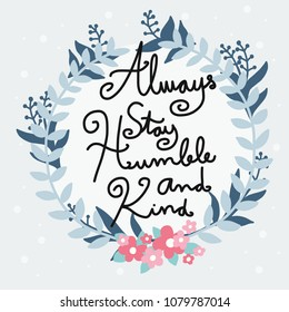 Always stay humble and kind word lettering in pink blue pastel flower wreath vector illustration