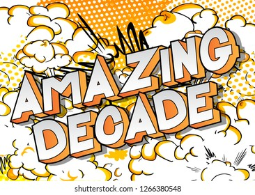 Amazing Decade - Vector illustrated comic book style phrase on abstract background.