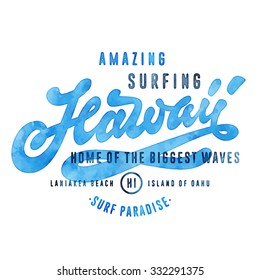 Amazing Surfing Hawaii - Home of the Biggest Waves. Vintage Watercolor Hand lettered t shirt apparel fashion print. Retro old school tee graphics. Custom type design. Hand drawn vector typographic art