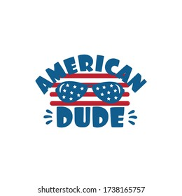 American Dude - Happy Independence Day July 4 lettering design illustration. Good for advertising, poster, announcement, invitation, party, T shirt print , poster, banner.