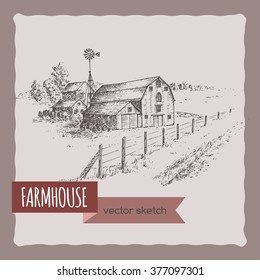 American farm house, barn and pasture landscape hand drawn vector sketch. Great for farmer product and travel ads, brochures, labels.