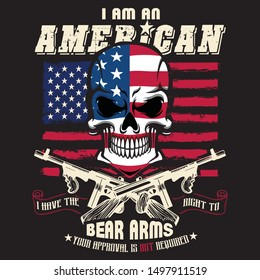 I am an American i have the right to bear arms your approval is not required - t shirt design vector
