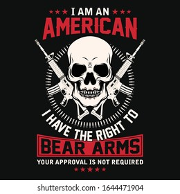 I am an American I have the right t-shirt vector design. Contains illustrations of skull, guns and bullets. Good for poster as well.