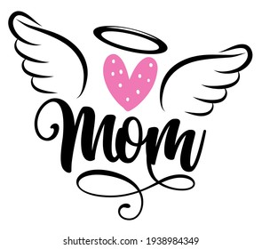 Angel Mom - Hand drawn beautiful memory phrase. Rest in peace, rip memory. Love your Mother. Inspirational calligraphy with angel wings, gloria, heart, tattoo design. Mother's Day greeting card.