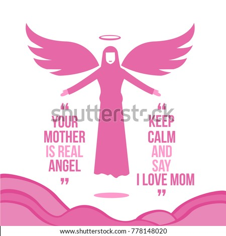 angel is mother. your mother is real angel. keep calm and say i love d763d2024