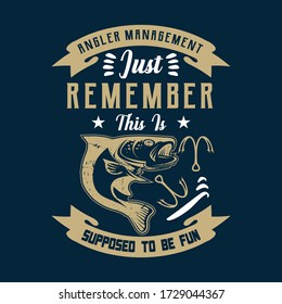 Angler management just remember this is supposed to be fun-Fishing t shirts design,Vector graphic, typographic poster or t-shirt.