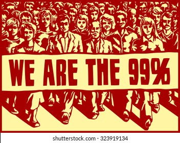 Angry mob marching with political protest sign vector illustration, occupy movement, we are the 99%, capitalism, inequity, change, resistance