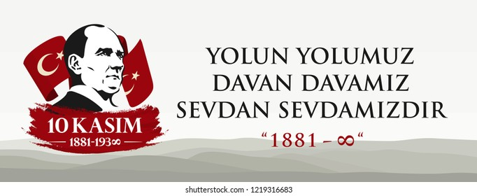 Ankara, November 10, 1938: Ataturk's death anniversary. Yolun yolumuz, davan davamız, sevdan sevdamızdır. Translation: Our way to the road, our case, our love. Vector Illustration.