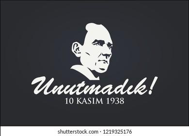 Ankara, November 10, 1938: Mustafa Kemal Ataturk's death anniversary. Turkish text: Unutmadik! Translation: We have not forgotten. 10 Kasim. 1881-1938. Vector Illustration.