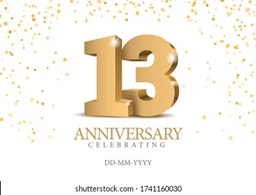 Anniversary 13. gold 3d numbers. Poster template for Celebrating 13th anniversary event party. Vector illustration