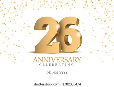 Anniversary 26. gold 3d numbers. Poster template for Celebrating 26th anniversary event party. Vector illustration