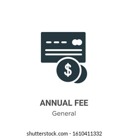 Annual fee glyph icon vector on white background. Flat vector annual fee icon symbol sign from modern general collection for mobile concept and web apps design.