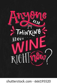 Anyone else thinking about wine right now. Funny typography poster with quote about wine. Pink and white lettering on blackboard background