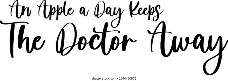 An Apple a Day Keeps the Doctor Away Cursive Calligraphy on White Background