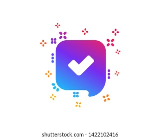 Approve icon. Accepted or confirmed sign. Speech bubble symbol. Dynamic shapes. Gradient design confirmed icon. Classic style. Vector