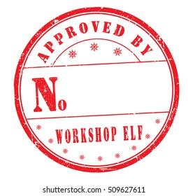 """approved by workshop elf"" grunge rubber stamp on white background, vector illustration"