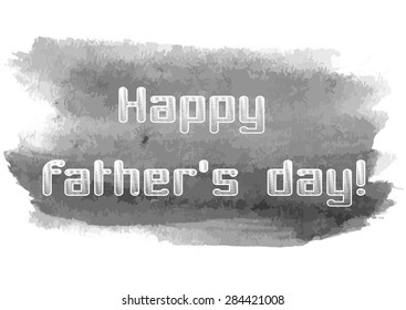 appy Father's Day text illustration with watercolor grungy blot. Greyscale minimalistic design elements for congratulations card. Vector illustration EPS10.