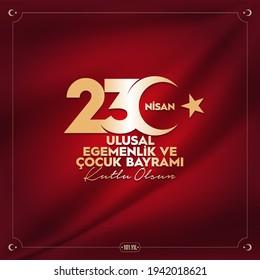 April 23, National Sovereignty and Children's Day Celebration. Translate: 23 Nisan Ulusal Egemenlik ve Çocuk Bayramı Kutlu Olsun.