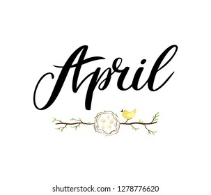 April month name. Handwritten lettering with branch of tree, nest with eggs and bird. Symbol of Easter. Season vector as poster, postcard, greeting card, invitation template. Concept April advertising