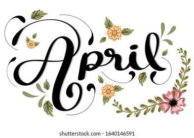 April month vector with flowers and leaves. Decoration text floral. Hand drawn lettering. Illustration hello april