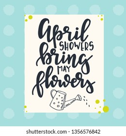 April showers bring may flowers Hand drawn typography poster. Conceptual handwritten phrase Home and Family T shirt hand lettered calligraphic design. Inspirational vector