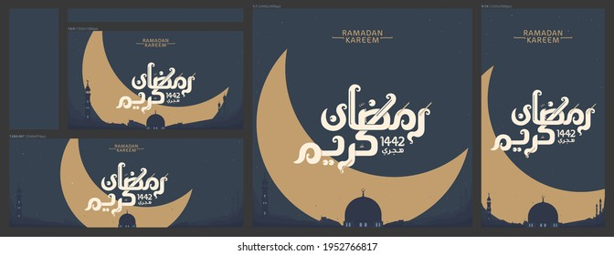 """Arabic lettering says """"Ramadan Kareem year 1442 Hijri (Islamic Calendar)"""" in a set of four different layouts for social media posts, covers and stories"""