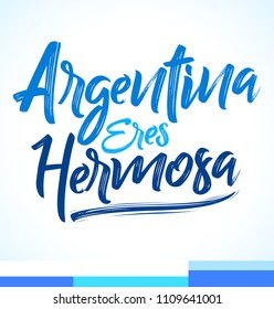 Argentina eres hermosa, Argentina you are beautiful spanish text, vector lettering illustration