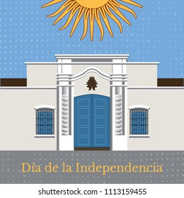 Argentina Independence Day. 9 July. Concept of a national holiday. Text in Spanish - Independence Day. Tucuman House. Casa Historica de Tucuman. Sun of May