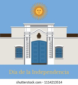 Argentina Independence Day. 9 July. Concept of a national holiday. Text in Spanish - Independence Day. Tucuman House. Casa Historica de Tucuman
