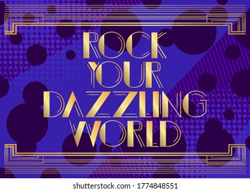 Art Deco Rock Your Dazzling world text. Decorative greeting card, sign with vintage letters.