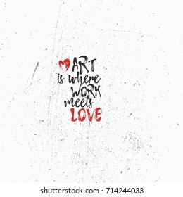 Art is where works meet love. inspirational quote for creativity
