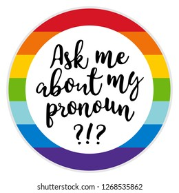 Ask me about my pronoun. Perfect for Button Badge, Pin, Magnet. Multi-Color rainbow lgbt. A Shy Enby's Guide for Cis & Trans People. Gender fluid, gender pronouns, assume my gender, respect pronouns.