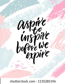 Aspire to inspire before we expire. Inspirational quote poster on abstract pastel pink and blue brush strokes.