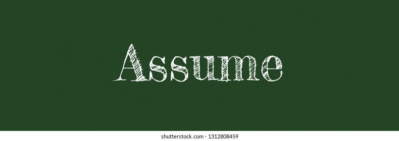 "Assume word concept. ""Assume"" on chalkboard. Use for cover, banner, blog."