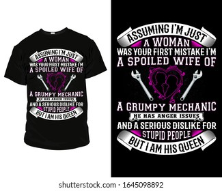 Assuming i'm just a woman was your first mistake i'm a spoiled wife of a grumpy mechanic he has anger issues and a serious dislike for stupid people but i am his queen grumpy mechanic T Shirt