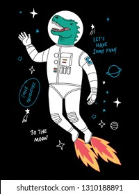 Astronaut dinosaur flying in the space. Vector illustrations with slogans, for t-shirt and other uses.