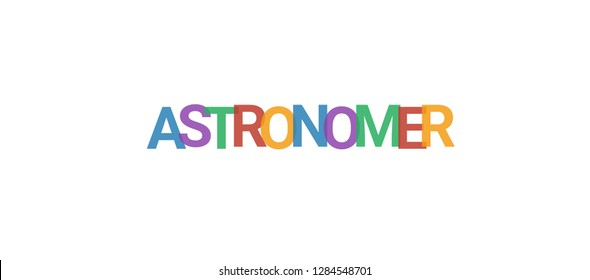 "Astronomer word concept. Colorful ""Astronomer"" on white background. Use for cover, banner, blog."