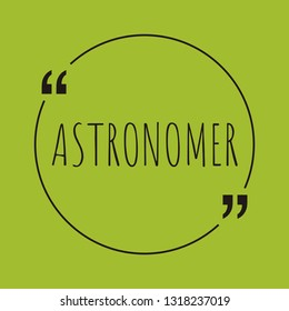 """Astronomer word concept. """"Astronomer"""" on green background with quote. Use for cover, banner, blog."""