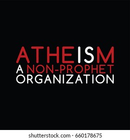 atheism is a non prophet organization - against religious ignorance